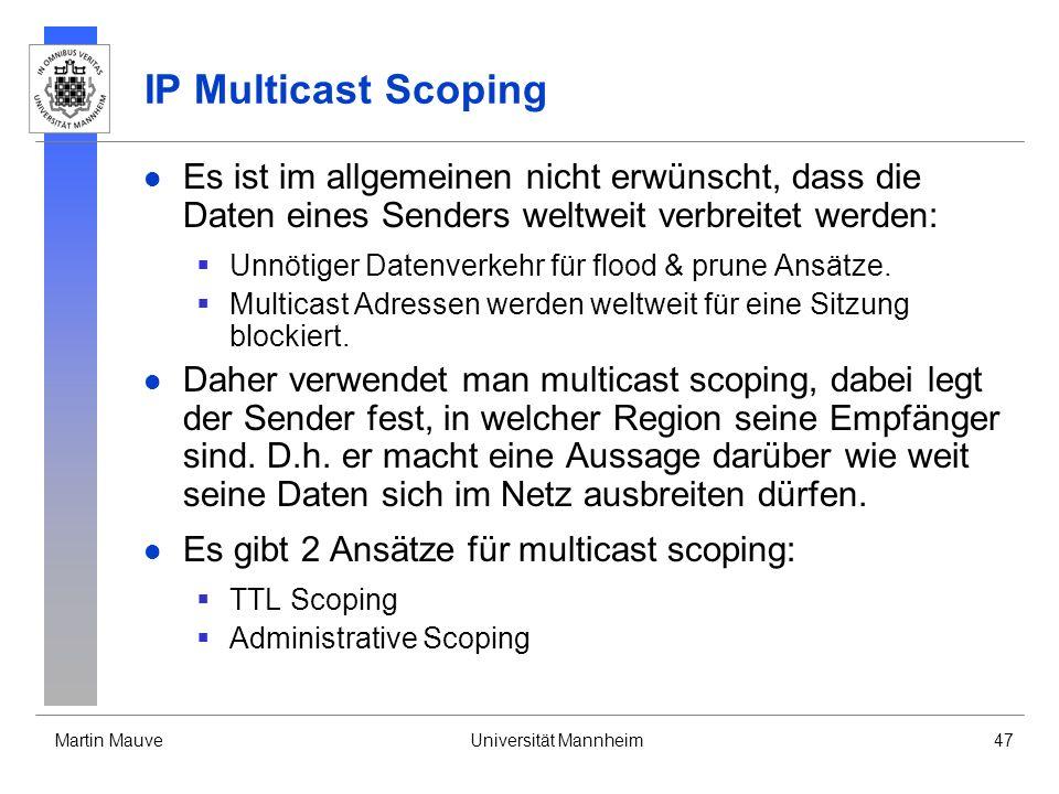 IP Multicast Scoping Es ist im allgemeinen nicht erwünscht, dass die Daten eines Senders weltweit verbreitet werden: