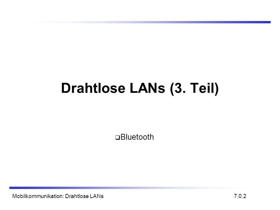 Drahtlose LANs (3. Teil) Bluetooth Mobilkommunikation: Drahtlose LANs