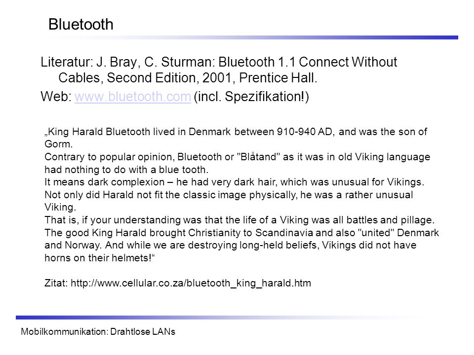 Bluetooth Literatur: J. Bray, C. Sturman: Bluetooth 1.1 Connect Without Cables, Second Edition, 2001, Prentice Hall.