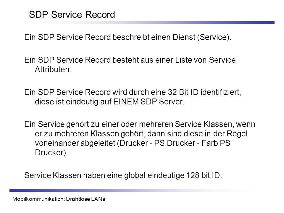 SDP Service Record Ein SDP Service Record beschreibt einen Dienst (Service). Ein SDP Service Record besteht aus einer Liste von Service Attributen.
