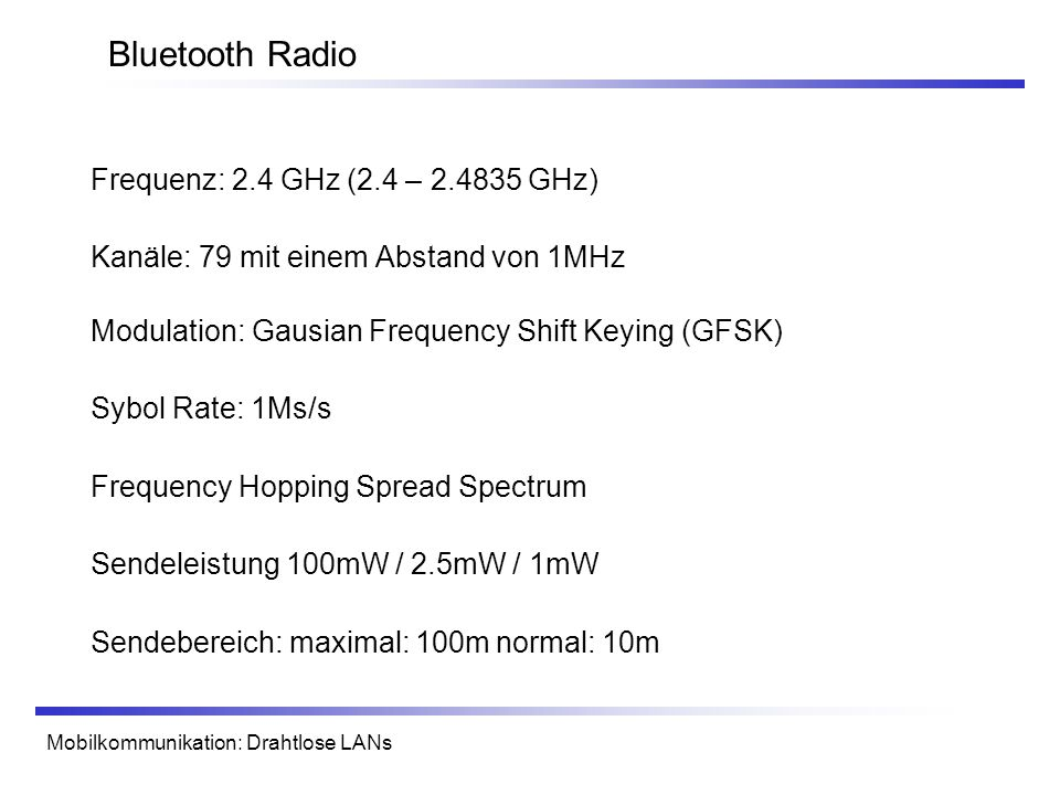 Bluetooth Radio Frequenz: 2.4 GHz (2.4 – 2.4835 GHz)
