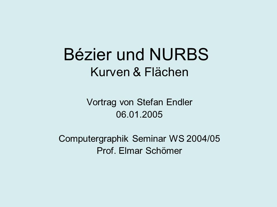 Bézier und NURBS Kurven & Flächen Vortrag von Stefan Endler 06.01.2005