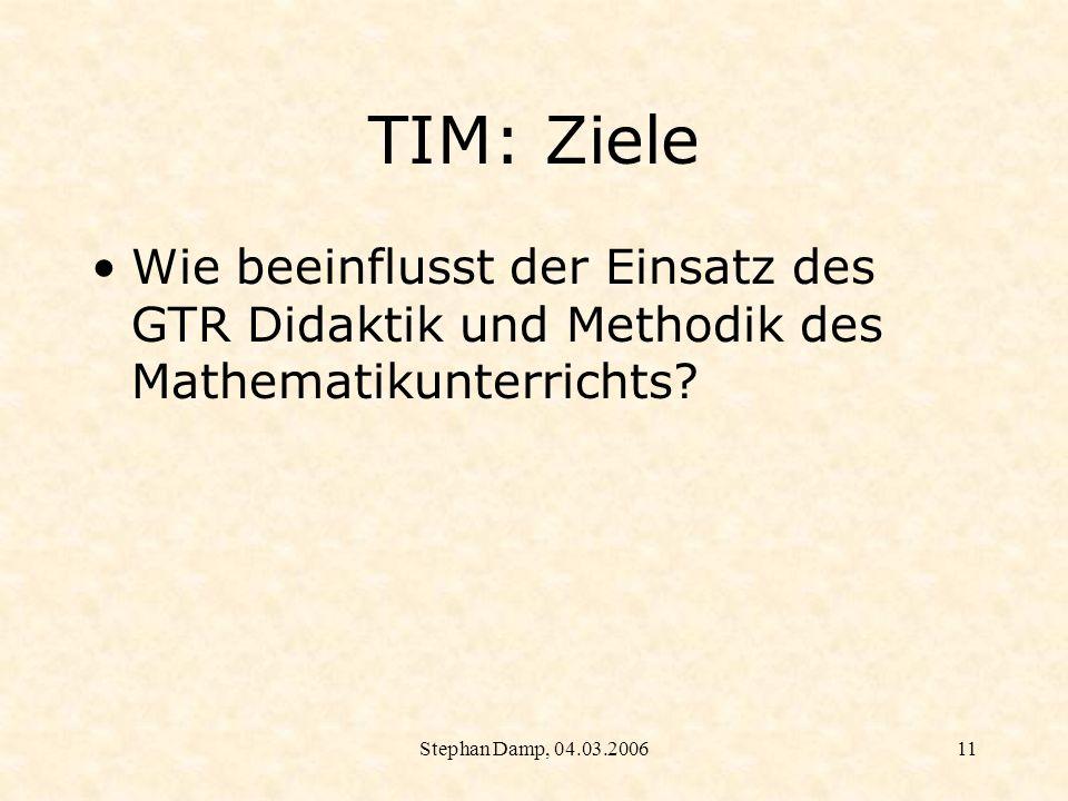 TIM: Ziele Wie beeinflusst der Einsatz des GTR Didaktik und Methodik des Mathematikunterrichts.