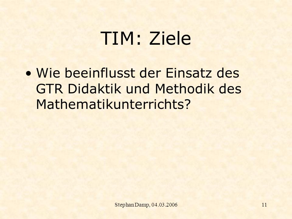 TIM: ZieleWie beeinflusst der Einsatz des GTR Didaktik und Methodik des Mathematikunterrichts.