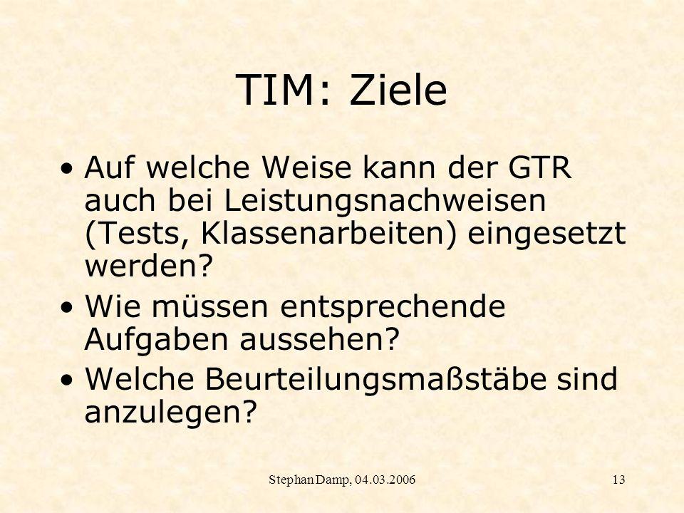 TIM: Ziele Auf welche Weise kann der GTR auch bei Leistungsnachweisen (Tests, Klassenarbeiten) eingesetzt werden