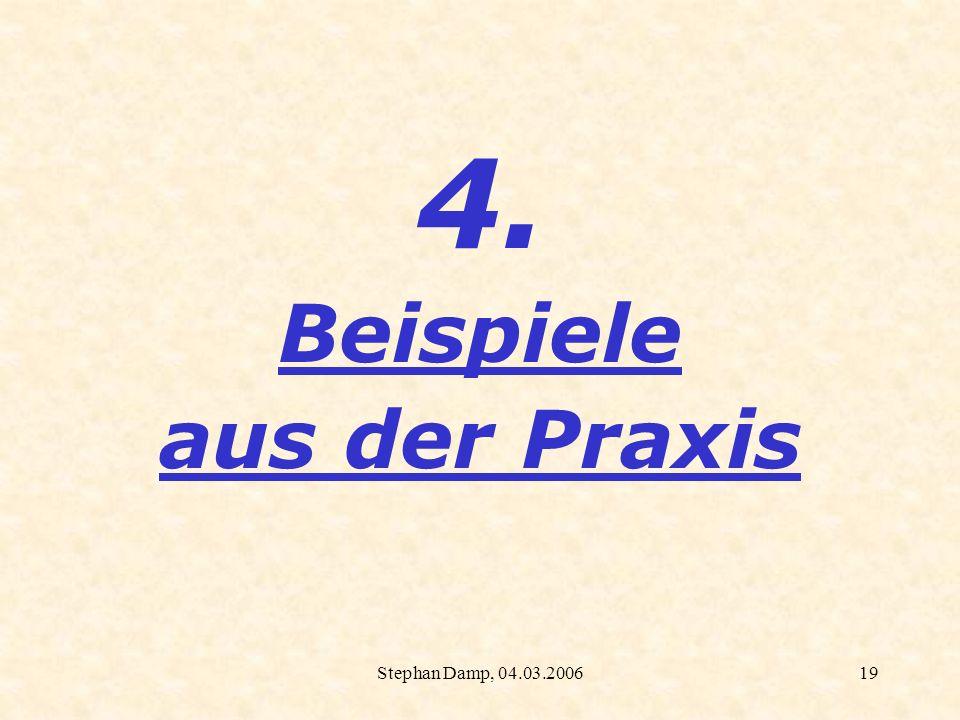 4. Beispiele aus der Praxis Stephan Damp, 04.03.2006