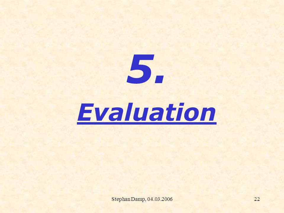 5. Evaluation Stephan Damp, 04.03.2006
