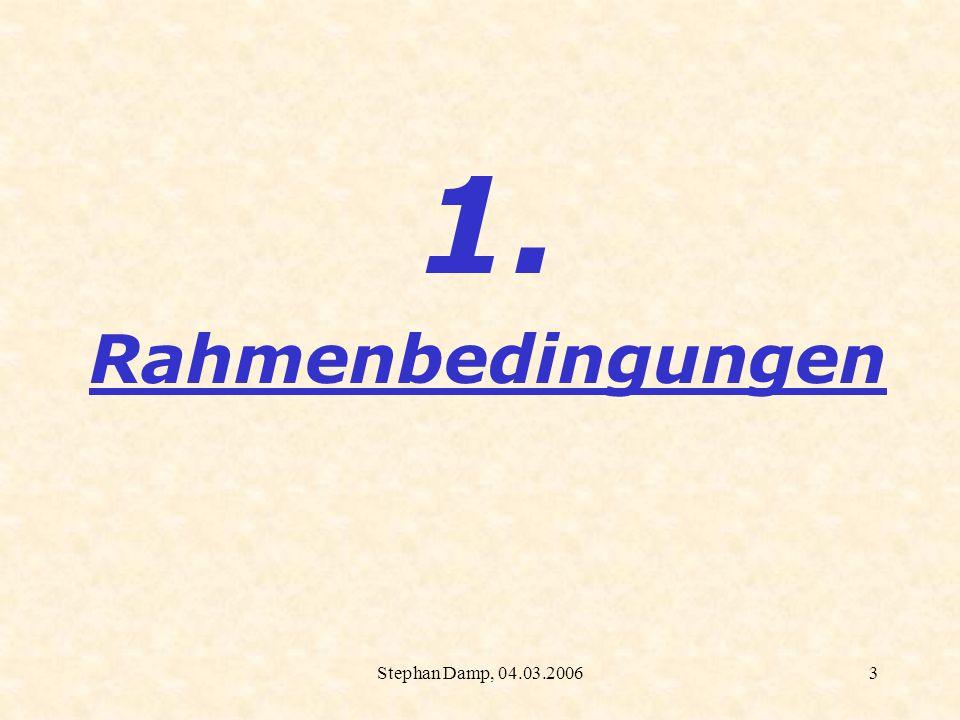 1. Rahmenbedingungen Stephan Damp, 04.03.2006