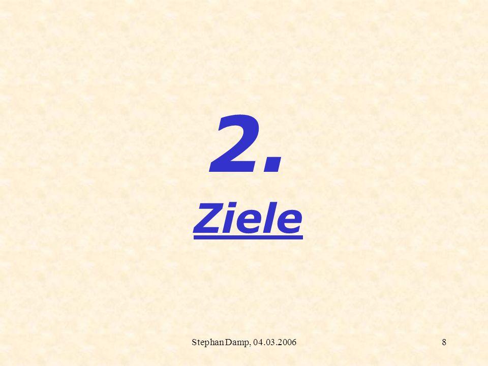 2. Ziele Stephan Damp, 04.03.2006