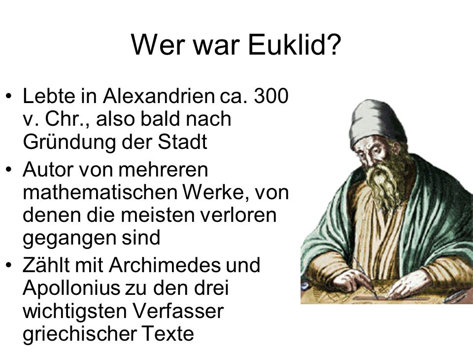 Wer war Euklid Lebte in Alexandrien ca. 300 v. Chr., also bald nach Gründung der Stadt.