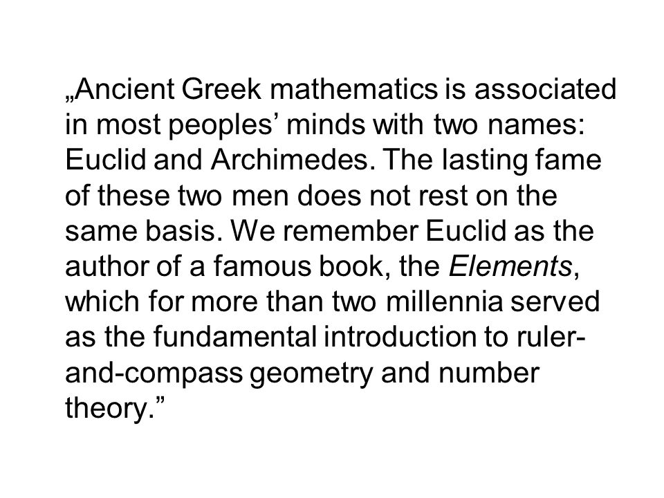 """Ancient Greek mathematics is associated in most peoples' minds with two names: Euclid and Archimedes."