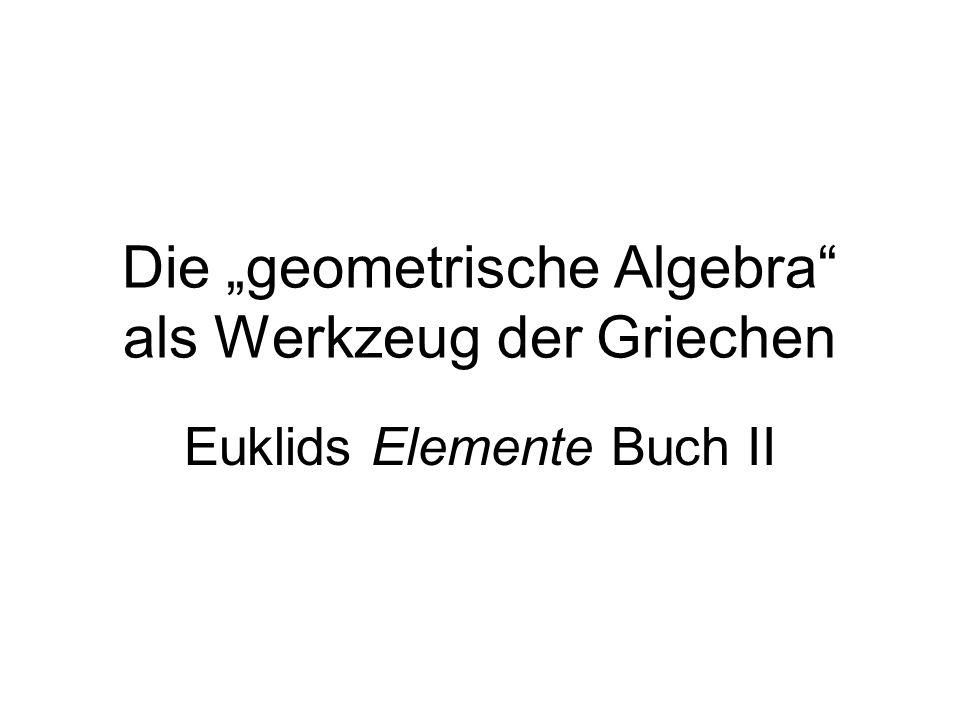"""Die """"geometrische Algebra als Werkzeug der Griechen"""