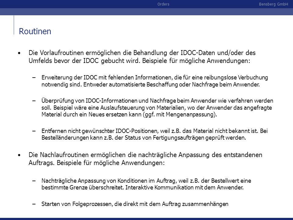 Die Vorlaufroutinen ermöglichen die Behandlung der IDOC-Daten und/oder des Umfelds bevor der IDOC gebucht wird. Beispiele für mögliche Anwendungen: