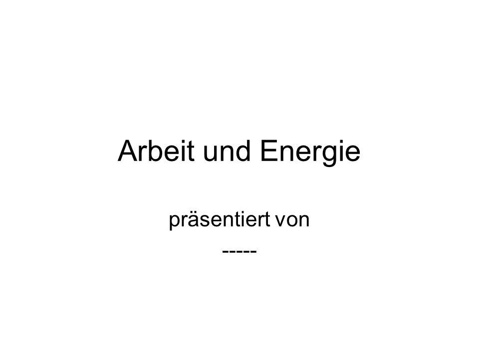 Arbeit und Energie präsentiert von -----