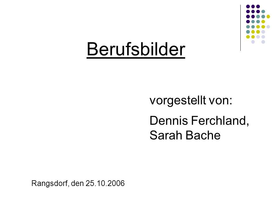 Berufsbilder vorgestellt von: Dennis Ferchland, Sarah Bache