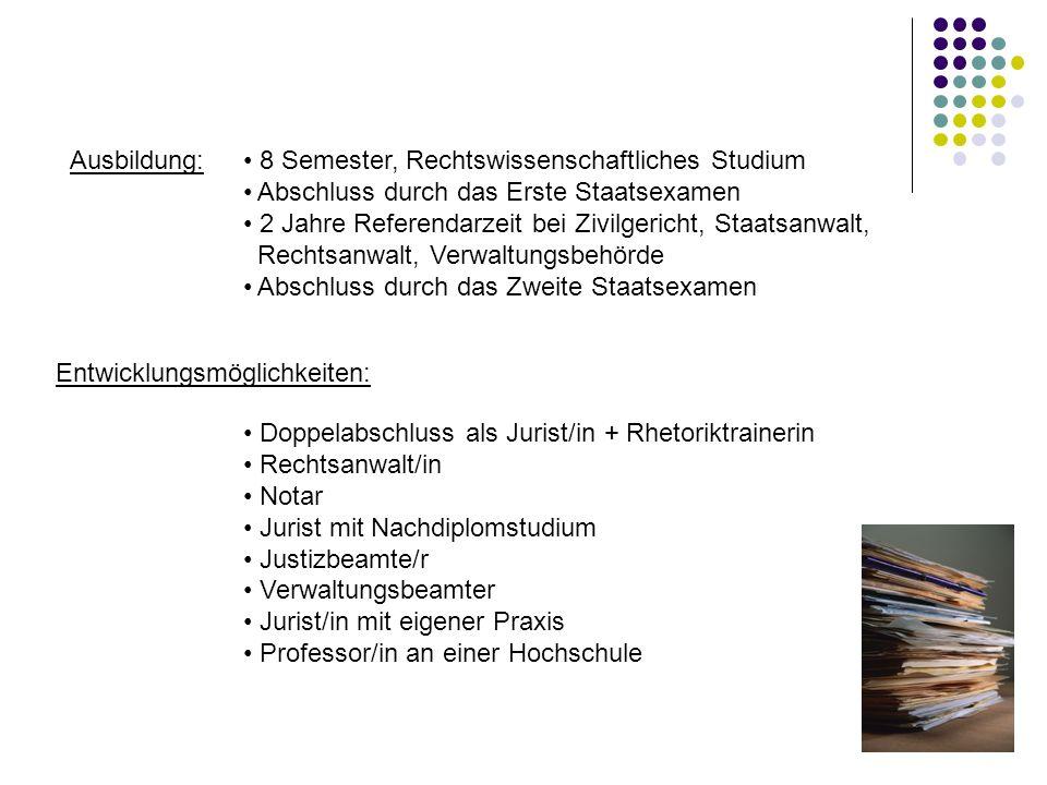 Ausbildung: 8 Semester, Rechtswissenschaftliches Studium. Abschluss durch das Erste Staatsexamen.