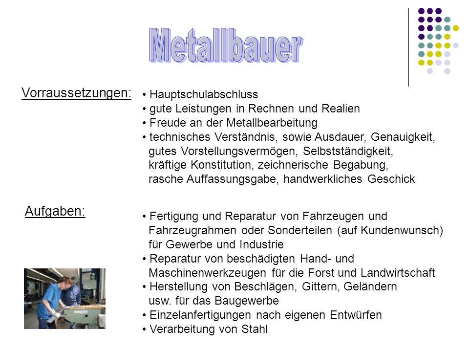 Metallbauer Vorraussetzungen: Aufgaben: Hauptschulabschluss