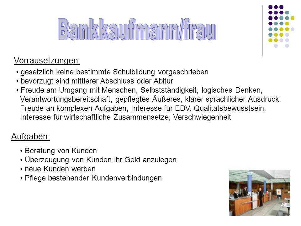 Bankkaufmann/frau Vorrausetzungen: Aufgaben: