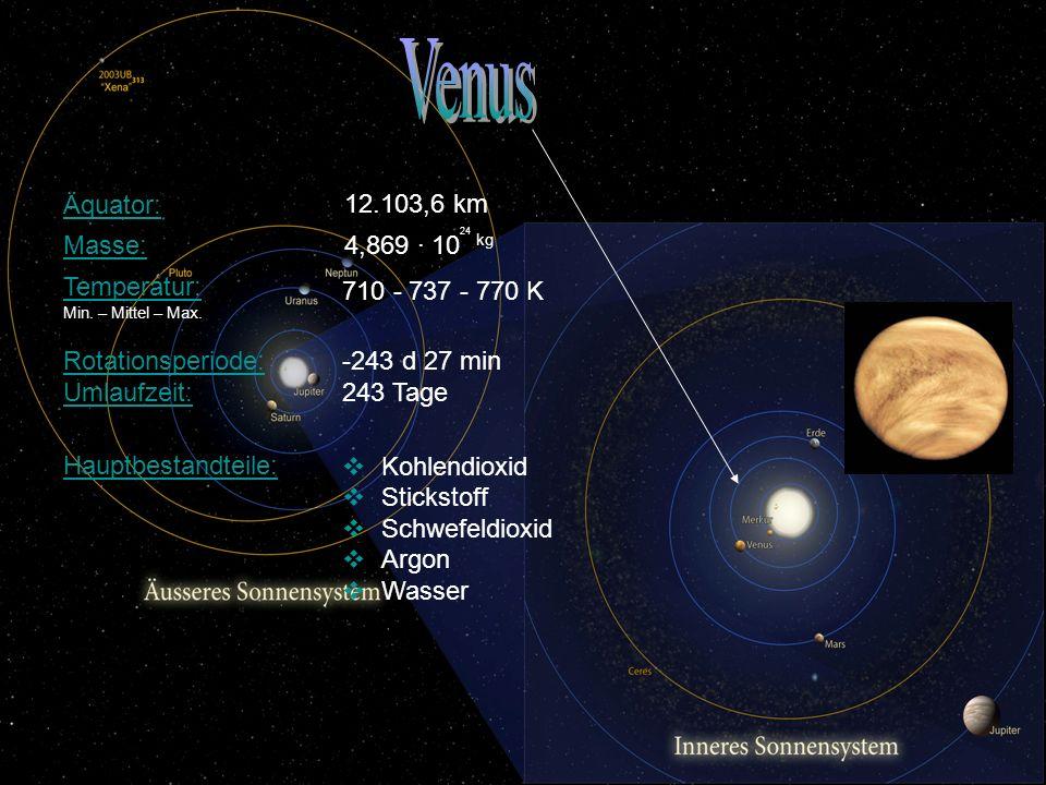 Venus Äquator: 12.103,6 km Masse: 4,869 · 1024 kg Temperatur: