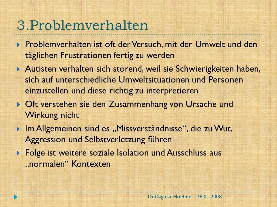 3.Problemverhalten Problemverhalten ist oft der Versuch, mit der Umwelt und den täglichen Frustrationen fertig zu werden.