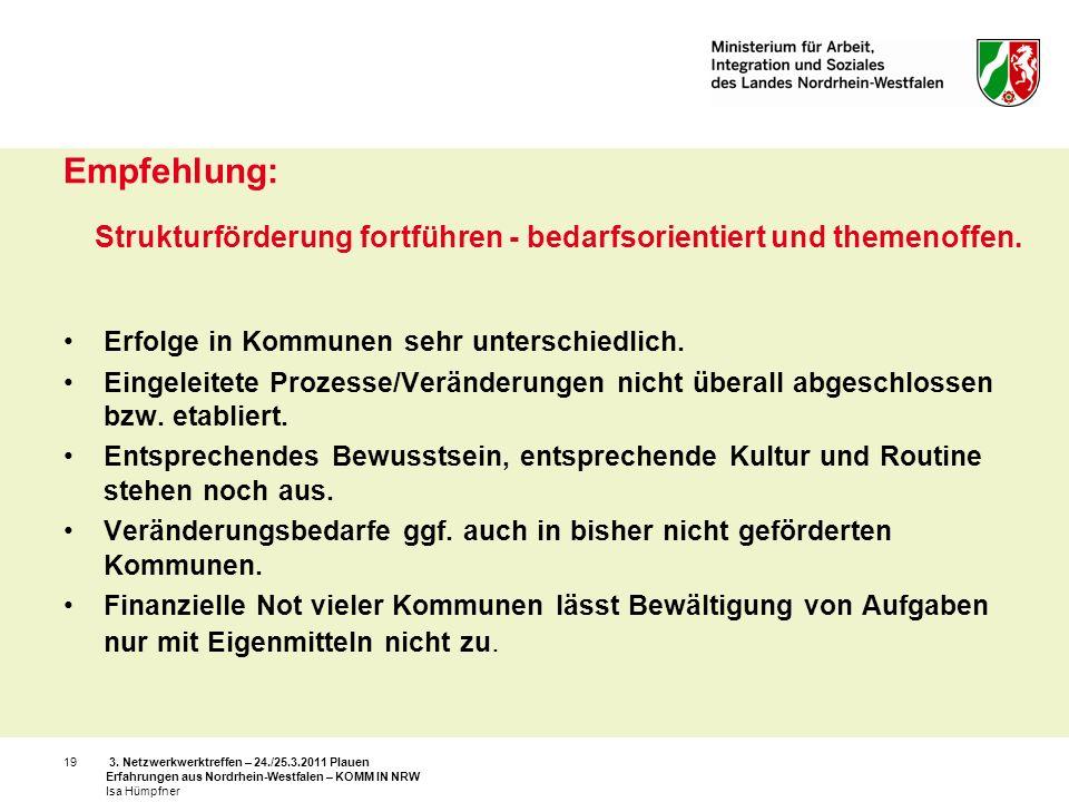 Empfehlung: Strukturförderung fortführen - bedarfsorientiert und themenoffen. Erfolge in Kommunen sehr unterschiedlich.