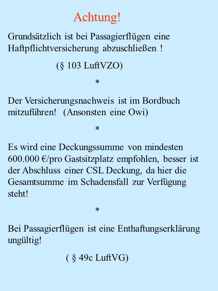 Achtung!Grundsätzlich ist bei Passagierflügen eine Haftpflichtversicherung abzuschließen ! (§ 103 LuftVZO)