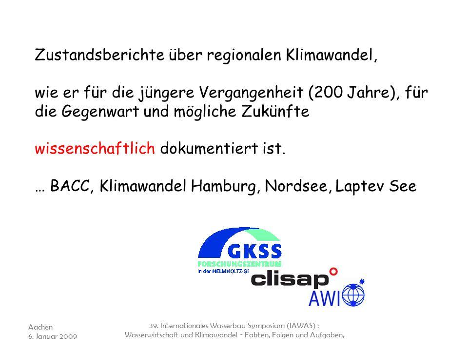Zustandsberichte über regionalen Klimawandel, wie er für die jüngere Vergangenheit (200 Jahre), für die Gegenwart und mögliche Zukünfte wissenschaftlich dokumentiert ist. … BACC, Klimawandel Hamburg, Nordsee, Laptev See