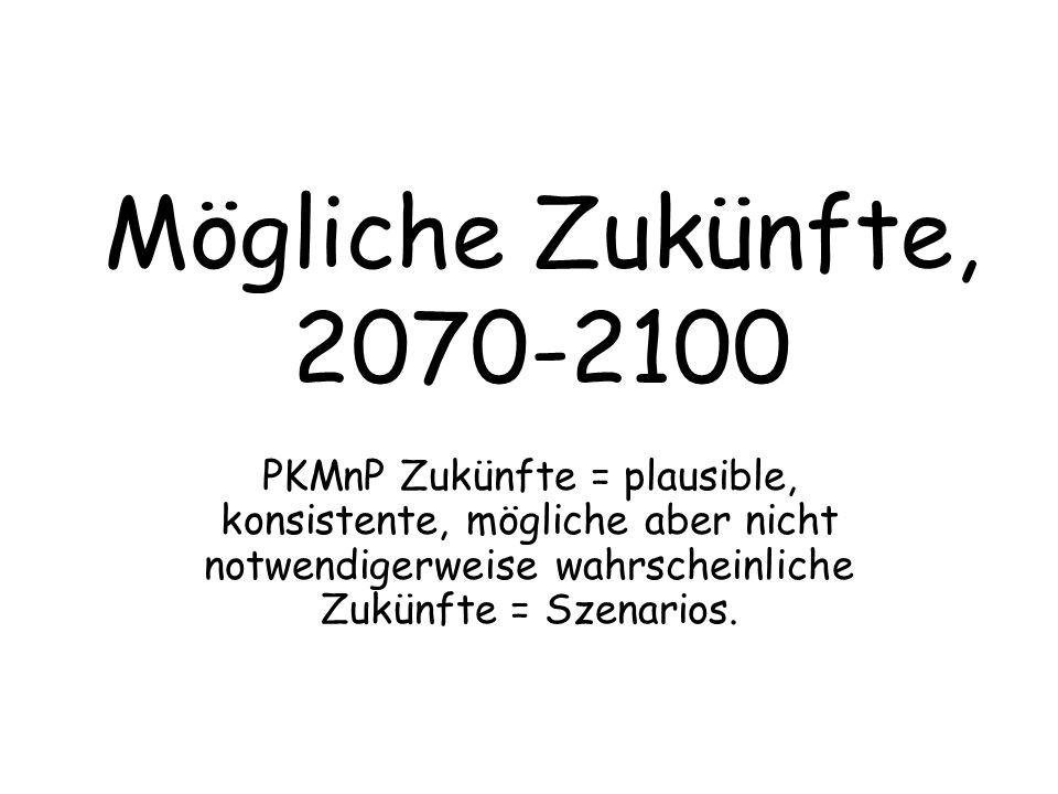 Mögliche Zukünfte, 2070-2100PKMnP Zukünfte = plausible, konsistente, mögliche aber nicht notwendigerweise wahrscheinliche Zukünfte = Szenarios.