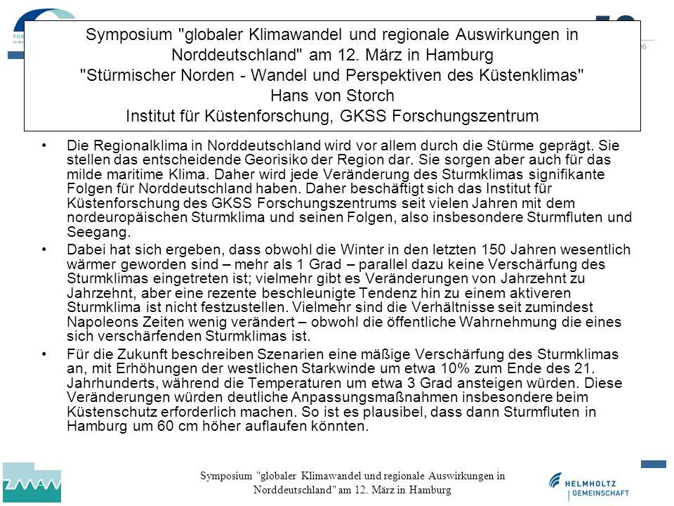 Symposium globaler Klimawandel und regionale Auswirkungen in Norddeutschland am 12. März in Hamburg Stürmischer Norden - Wandel und Perspektiven des Küstenklimas Hans von Storch Institut für Küstenforschung, GKSS Forschungszentrum