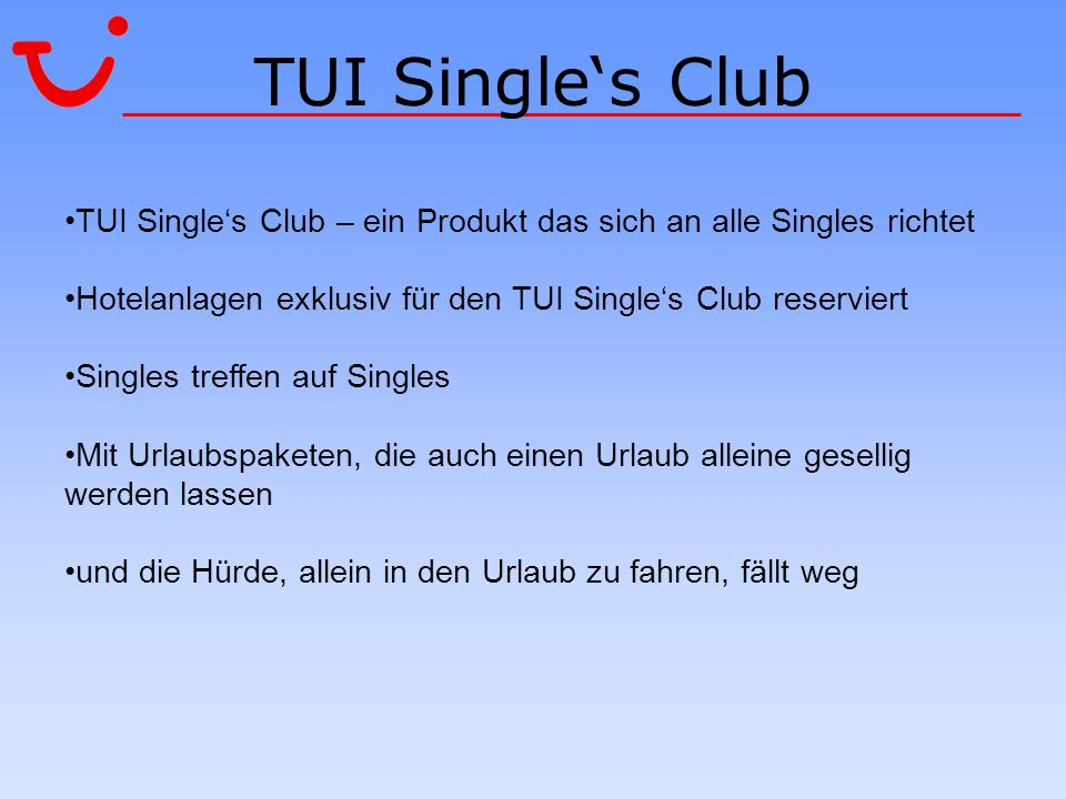 TUI Single's Club TUI Single's Club – ein Produkt das sich an alle Singles richtet. Hotelanlagen exklusiv für den TUI Single's Club reserviert.