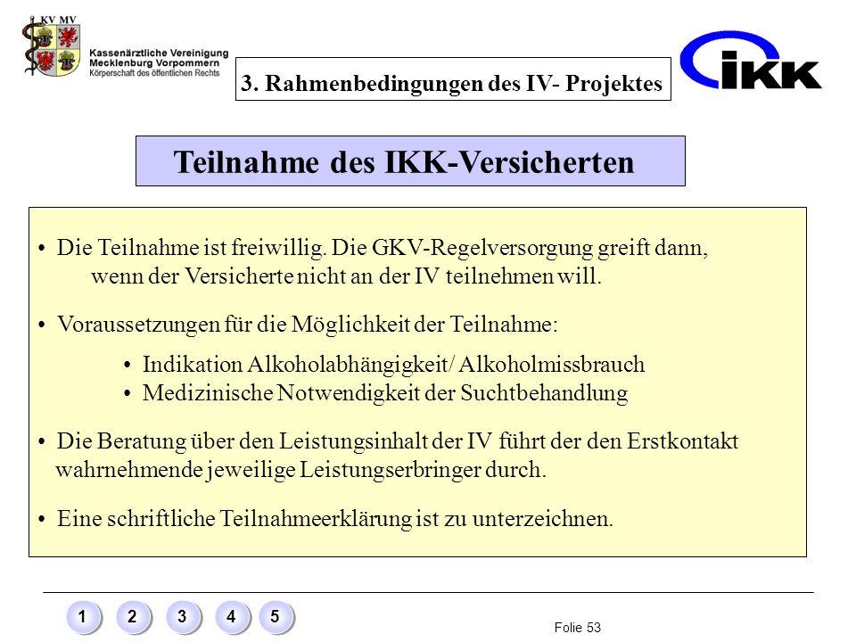 3. Rahmenbedingungen des IV- Projektes Teilnahme des IKK-Versicherten
