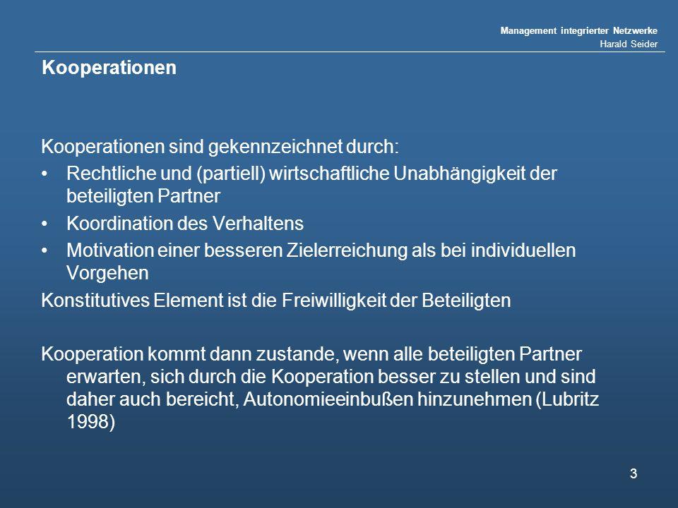 Kooperationen Kooperationen sind gekennzeichnet durch: Rechtliche und (partiell) wirtschaftliche Unabhängigkeit der beteiligten Partner.