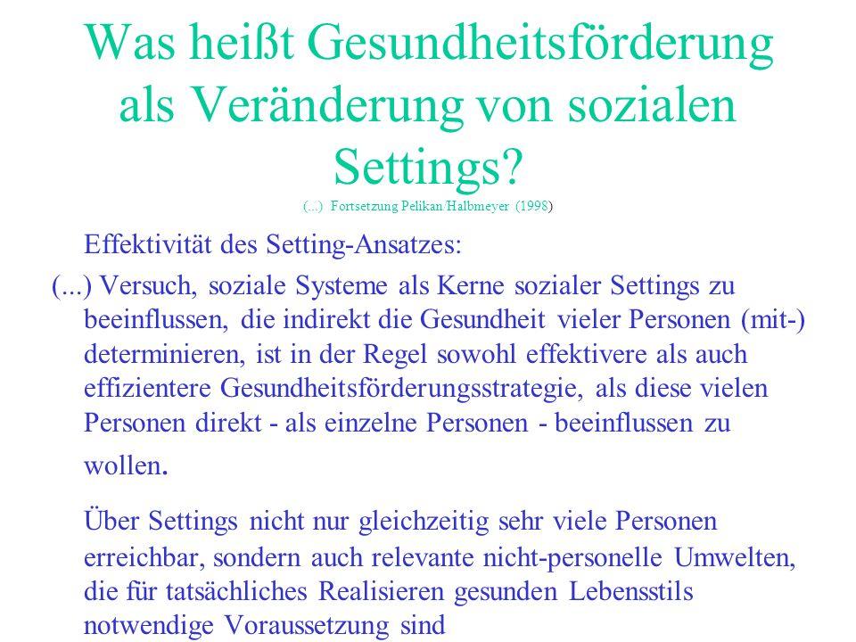 Was heißt Gesundheitsförderung als Veränderung von sozialen Settings (...) Fortsetzung Pelikan/Halbmeyer (1998)