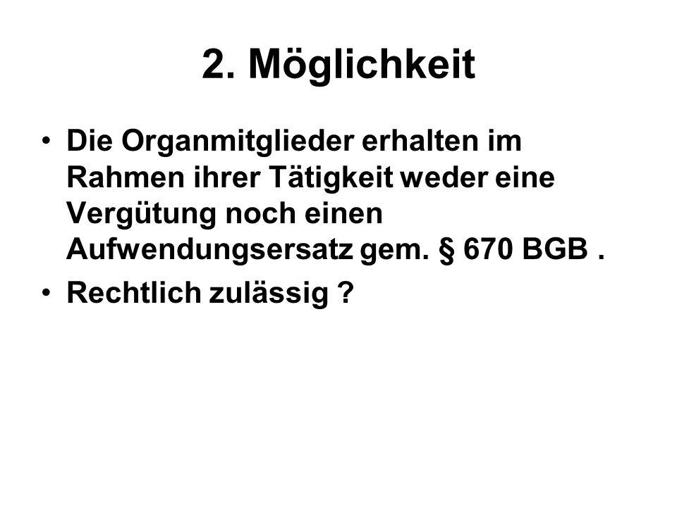 2. MöglichkeitDie Organmitglieder erhalten im Rahmen ihrer Tätigkeit weder eine Vergütung noch einen Aufwendungsersatz gem. § 670 BGB .