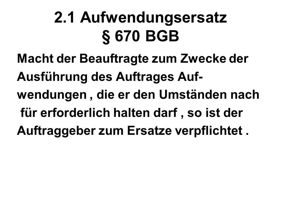 2.1 Aufwendungsersatz § 670 BGB