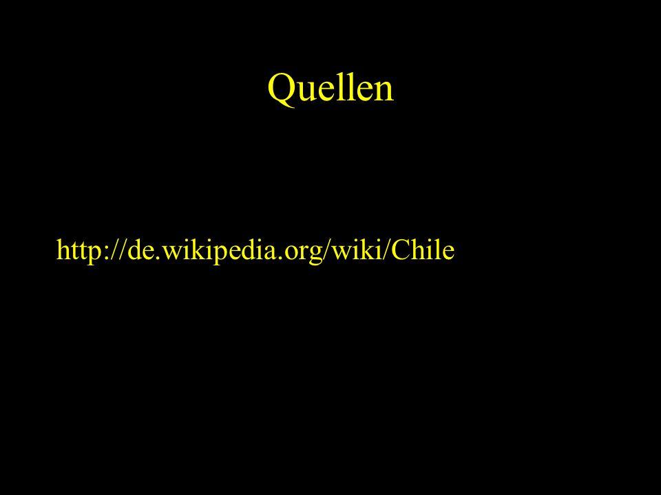 Quellen http://de.wikipedia.org/wiki/Chile