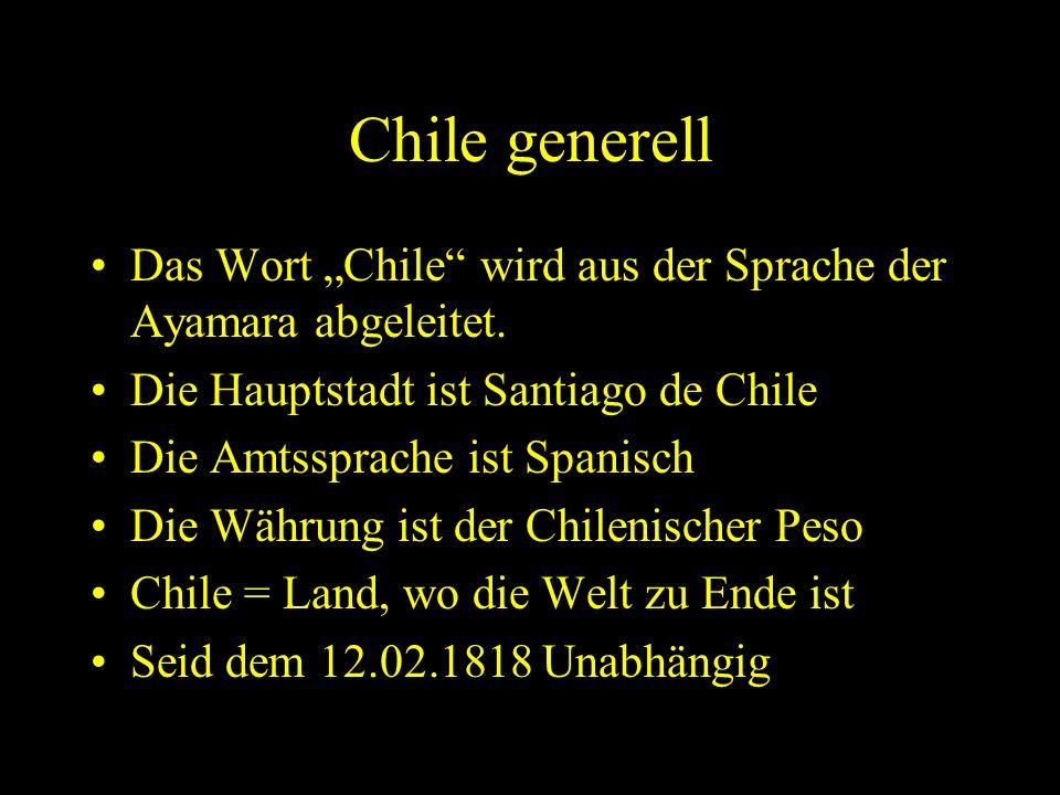 """Chile generell Das Wort """"Chile wird aus der Sprache der Ayamara abgeleitet. Die Hauptstadt ist Santiago de Chile."""