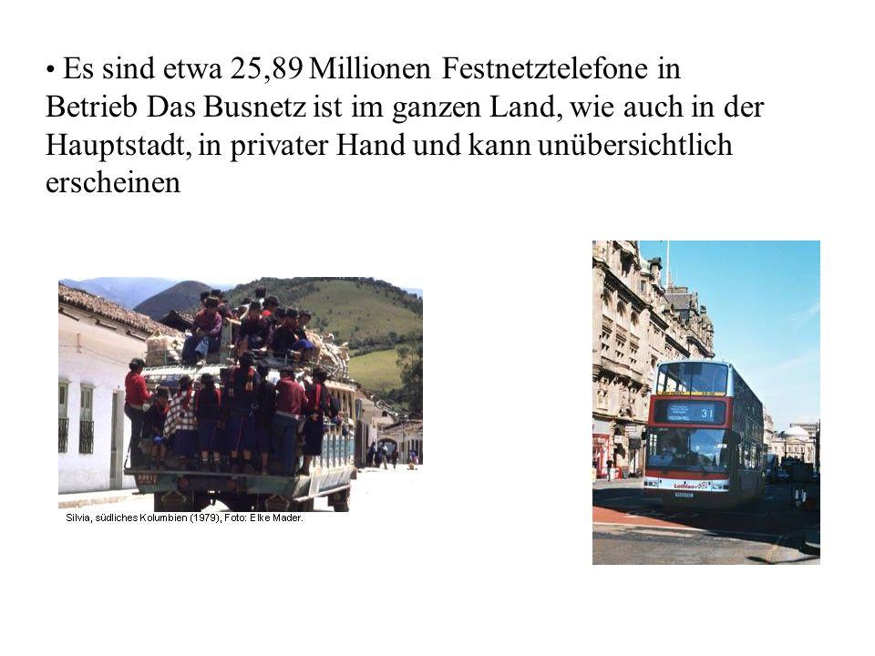 Es sind etwa 25,89 Millionen Festnetztelefone in Betrieb Das Busnetz ist im ganzen Land, wie auch in der Hauptstadt, in privater Hand und kann unübersichtlich erscheinen