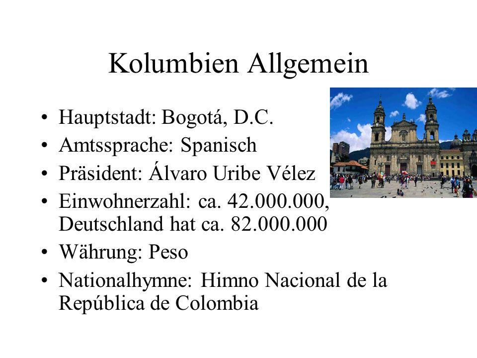 Kolumbien Allgemein Hauptstadt: Bogotá, D.C. Amtssprache: Spanisch