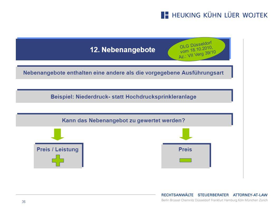12. Nebenangebote OLG Düsseldorf vom 18.10.2010, Az.: VII Verg 39/10. Nebenangebote enthalten eine andere als die vorgegebene Ausführungsart.
