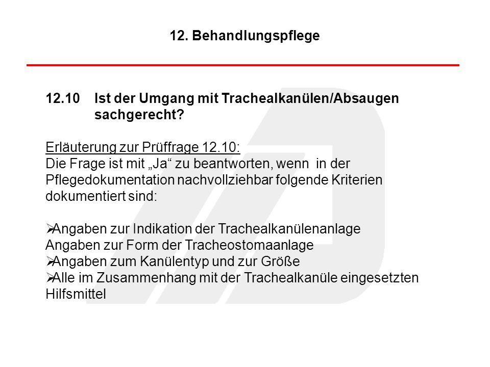 12. Behandlungspflege 12.10 Ist der Umgang mit Trachealkanülen/Absaugen sachgerecht Erläuterung zur Prüffrage 12.10: