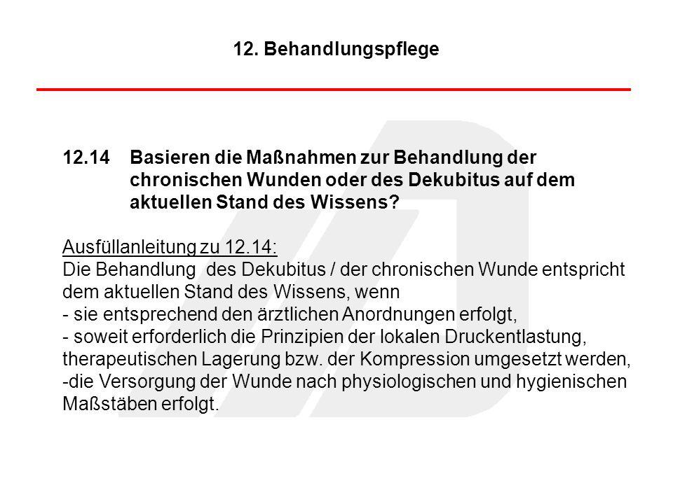 12. Behandlungspflege 12.14 Basieren die Maßnahmen zur Behandlung der chronischen Wunden oder des Dekubitus auf dem aktuellen Stand des Wissens