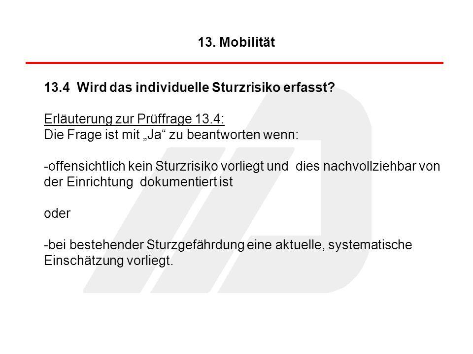 """13. Mobilität 13.4 Wird das individuelle Sturzrisiko erfasst Erläuterung zur Prüffrage 13.4: Die Frage ist mit """"Ja zu beantworten wenn:"""