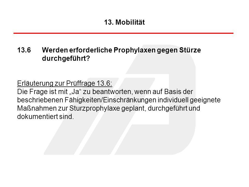 13. Mobilität 13.6 Werden erforderliche Prophylaxen gegen Stürze durchgeführt Erläuterung zur Prüffrage 13.6: