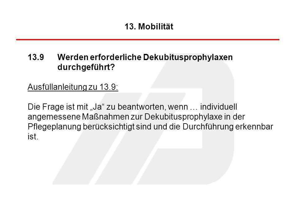 13. Mobilität 13.9 Werden erforderliche Dekubitusprophylaxen durchgeführt Ausfüllanleitung zu 13.9: