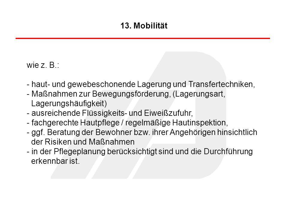 13. Mobilität wie z. B.: haut- und gewebeschonende Lagerung und Transfertechniken, Maßnahmen zur Bewegungsförderung, (Lagerungsart,