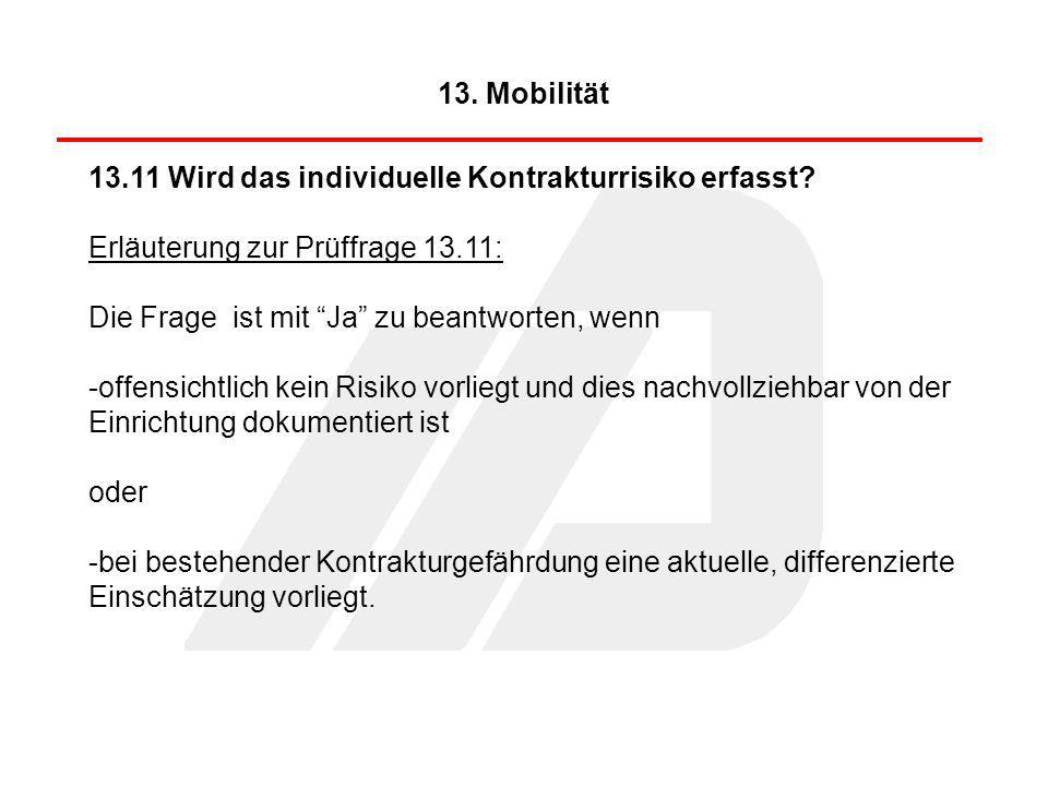 13. Mobilität 13.11 Wird das individuelle Kontrakturrisiko erfasst Erläuterung zur Prüffrage 13.11: