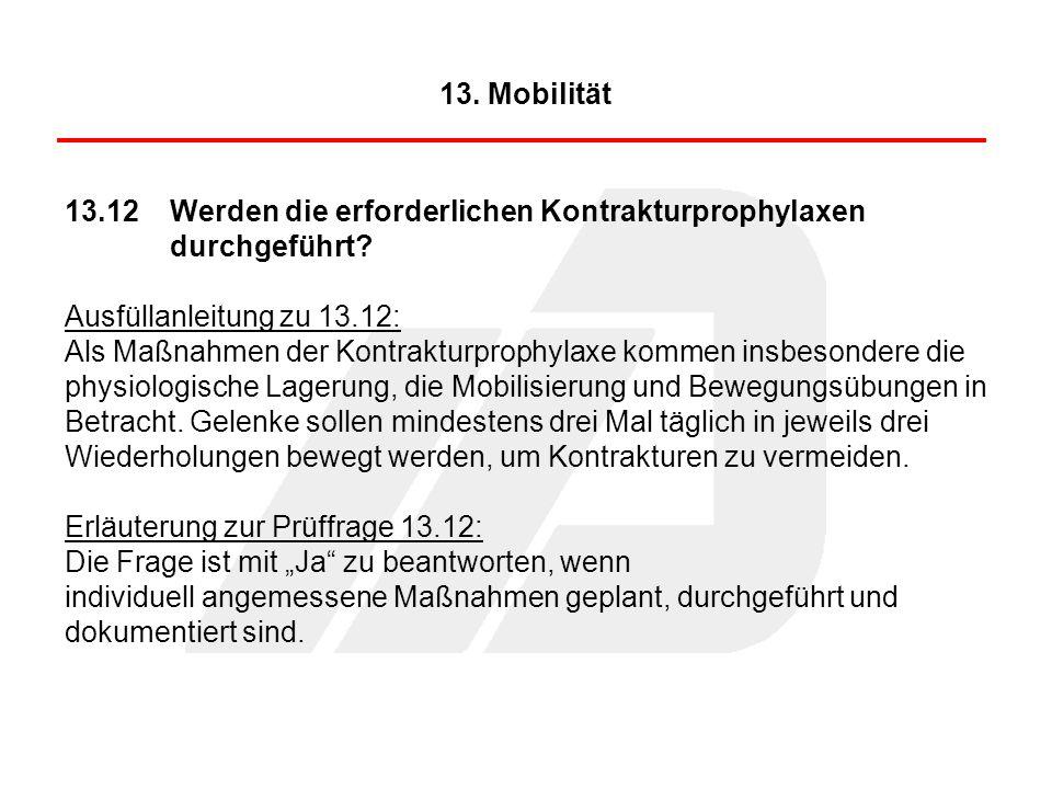 13. Mobilität 13.12 Werden die erforderlichen Kontrakturprophylaxen durchgeführt Ausfüllanleitung zu 13.12: