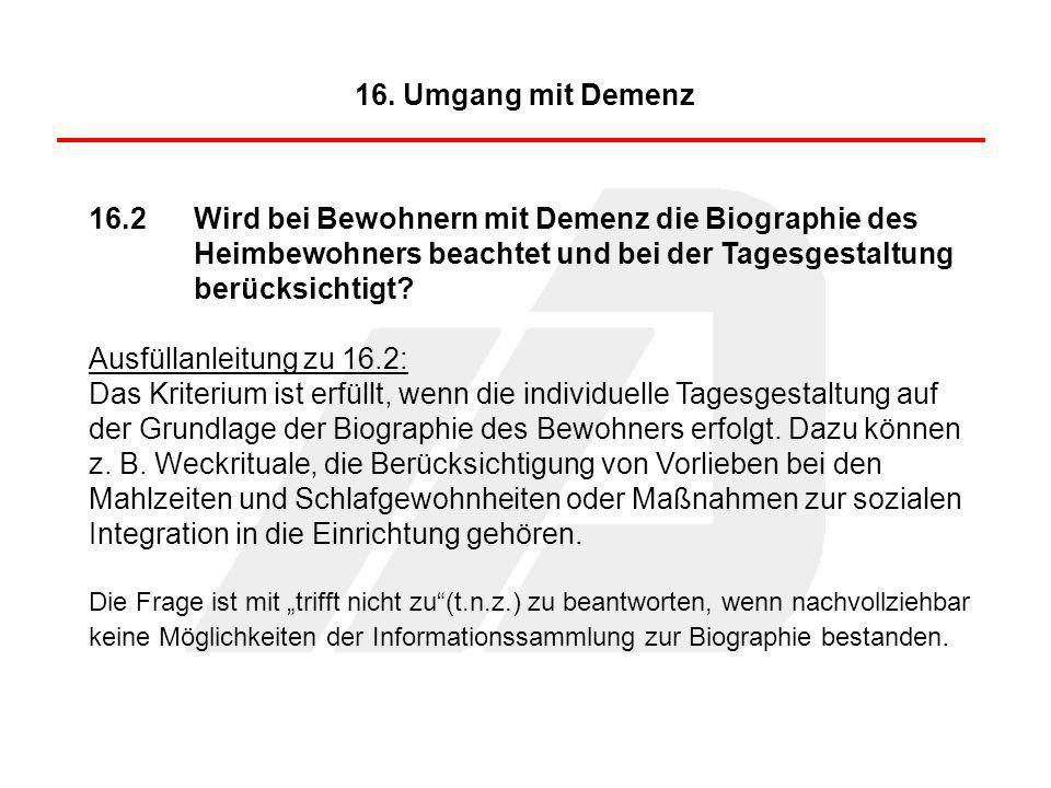 16. Umgang mit Demenz 16.2 Wird bei Bewohnern mit Demenz die Biographie des Heimbewohners beachtet und bei der Tagesgestaltung berücksichtigt