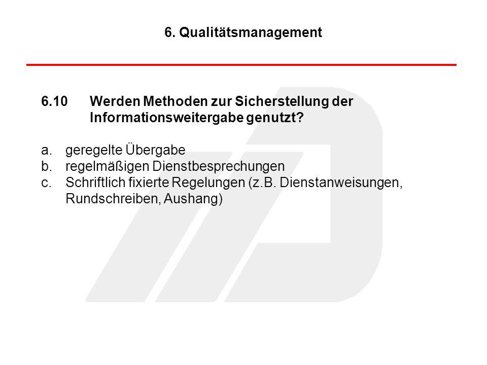6. Qualitätsmanagement 6.10 Werden Methoden zur Sicherstellung der Informationsweitergabe genutzt